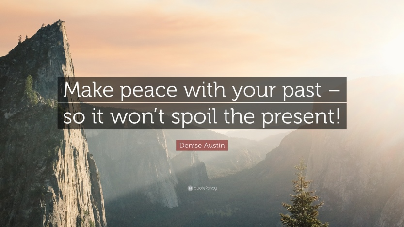 1192499-Denise-Austin-Quote-Make-peace-with-your-past-so-it-won-t-spoil.jpg